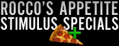 Appetite Stimulus Specials at Rocco's